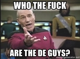 Picard Wtf - WHO THE FUCK ARE THE DE GUYS?