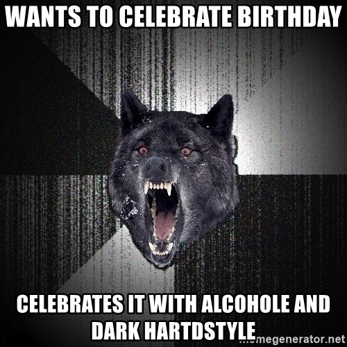 Insanity Wolf - wants to celebrate birthday celebrates it with alcohole and dark hartdstyle