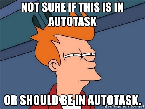 Futurama Fry - Not SuRE if this is in Autotask or should be in autotask.