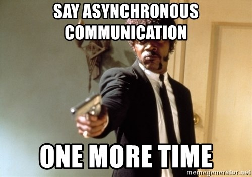 Samuel L Jackson - Say asynchronous communication  ONE MORE TIME