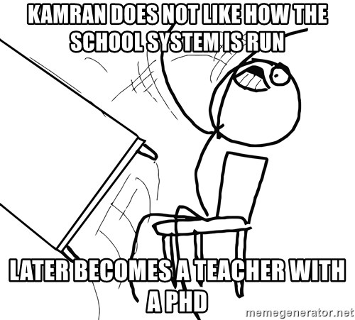 Desk Flip Rage Guy - kamran does not like how the school system is run later becomes a teacher with a phd