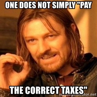 "One Does Not Simply - one does not simply ""pay the correct taxes"""