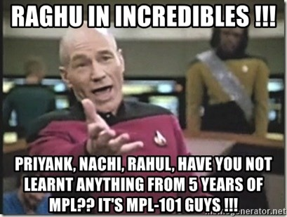 star trek wtf - Raghu in Incredibles !!! priyank, Nachi, Rahul, have you not learnt anything from 5 years of mpl?? it's mpl-101 guys !!!