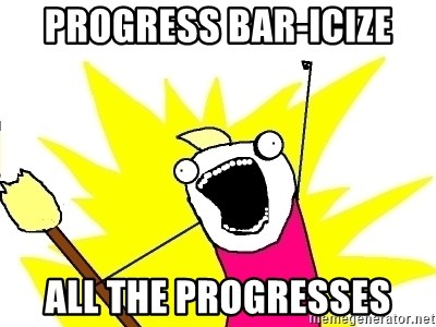 X ALL THE THINGS - Progress bar-icize all the progresses