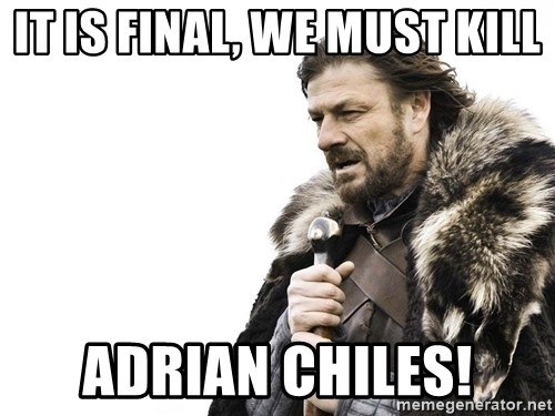 Winter is Coming - It is final, we must kill Adrian Chiles!