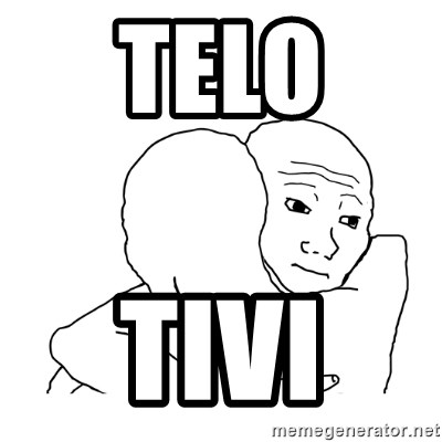 I know that feel bro blank - Telo  Tivi