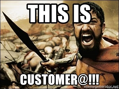 This Is Sparta Meme - This Is Customer@!!!