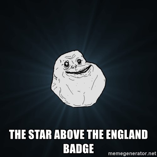 Forever Alone -  The star above the England badge