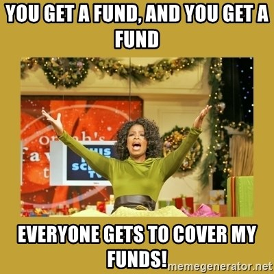 Oprah You get a - you get a fund, and you get a fund everyone gets to cover my funds!