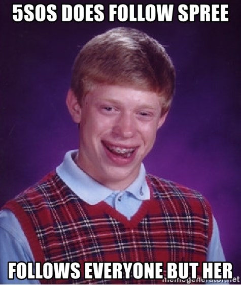 Bad Luck Brian - 5sos does follow spree  Follows everyone but her