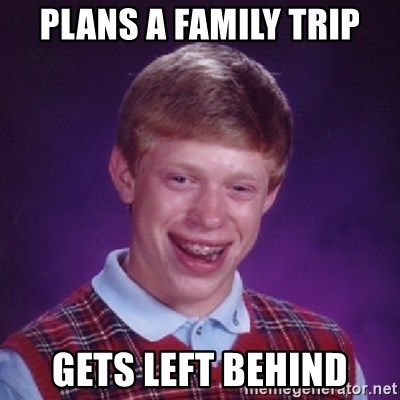 Bad Luck Brian - PLANS A FAMILY TRIP GETS LEFT BEHIND