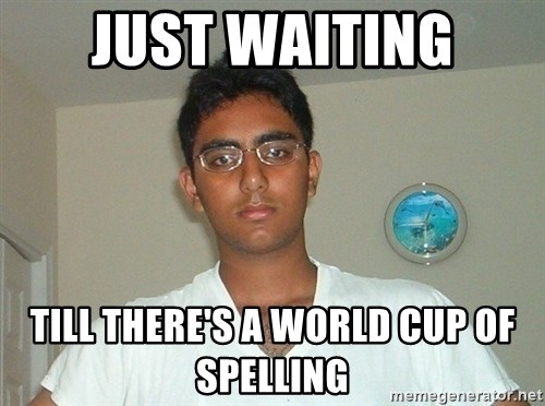 Serious Indian Student - Just Waiting Till there's a world cup of spelling