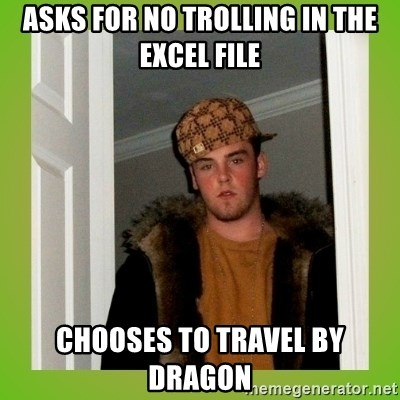 Douche guy - asks for no trolling in the excel file chooses to travel by dragon
