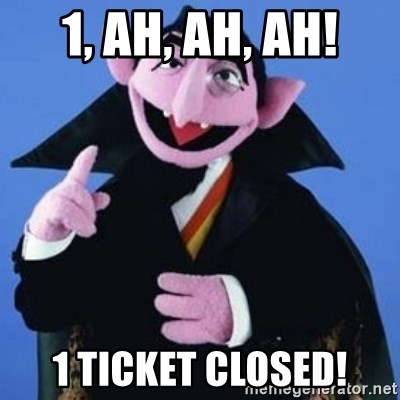 The Count - 1, ah, ah, ah! 1 ticket closed!