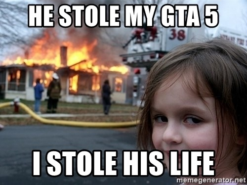 Disaster Girl - he stole my gta 5 i stole his life