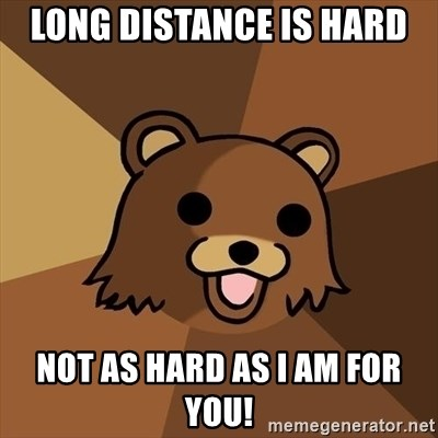 Pedobear - Long distance is hard  Not as hard as I am for you!