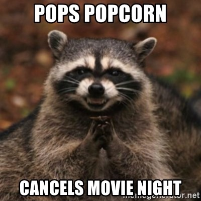 evil raccoon - Pops popcorn cancels movie night