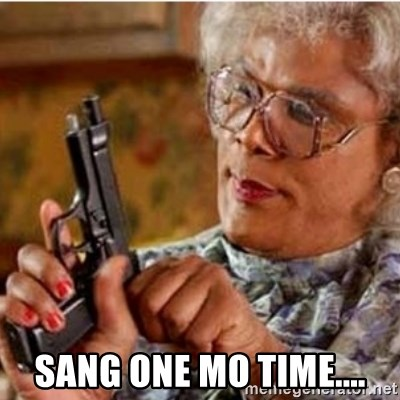 Madea-gun meme -  SANG ONE MO TIME....