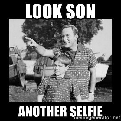 look son a faggot - LOOK SON  ANOTHER SELFIE