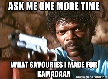 Pulp Fiction - ASK ME ONE MORE TIME WHAT SAVOURIES I MADE FOR RAMADAAN