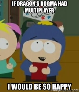 Craig would be so happy - If dragon's dogma had multiplayer I would be so happy