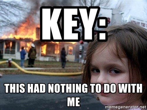 Disaster Girl - Key: This had nothing to do with me