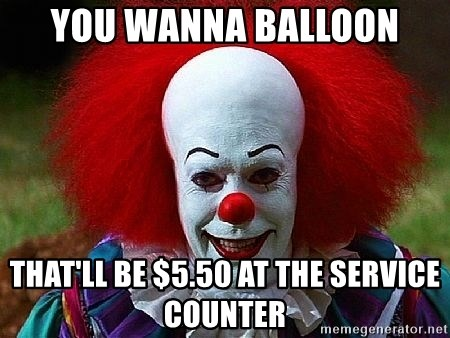 Pennywise the Clown - You wanna Balloon that'll be $5.50 at the service counter