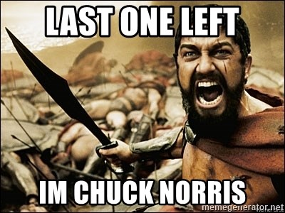 This Is Sparta Meme - last one left im chuck norris