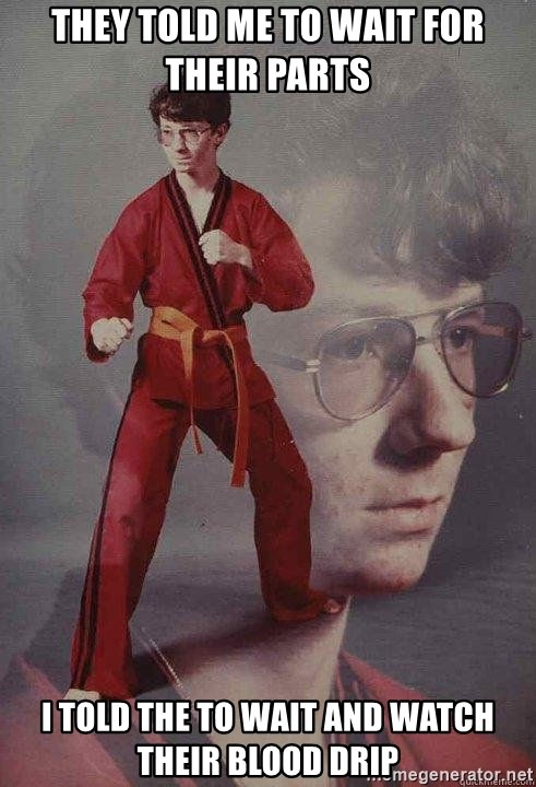 Karate Kyle - They told me to wait for their parts  I told the to wait and watch their blood drip