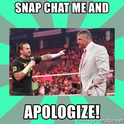 CM Punk Apologize! - Snap Chat me and  Apologize!