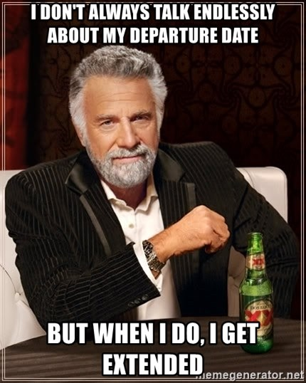 The Most Interesting Man In The World - I don't always taLk endlessLy about my departure daTe But when i do, i get extended