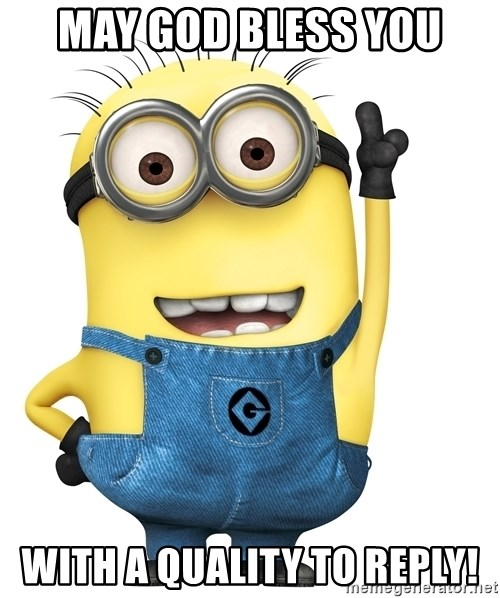 Despicable Me Minion - may god bless you with a quality to reply!