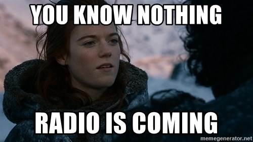 Ygritte knows more than you - You Know nothing radio is coming