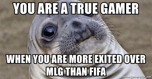Awkward Moment Seal - YOU ARE A TRUE GAMER WHEN YOU ARE MORE EXITED OVER MLG THAN FIFA