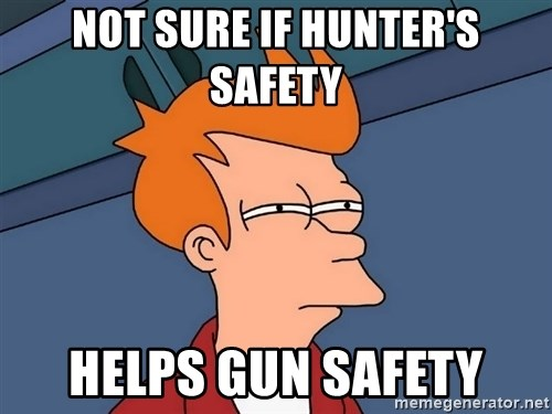 Futurama Fry - Not sure if hunter's safety helps gun safety