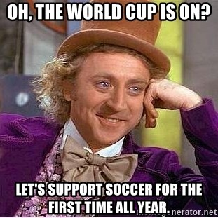 Willy Wonka - oh, the world cup is on? let's support soccer for the first time all year.