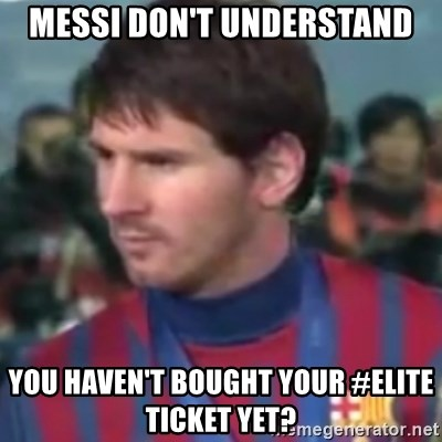 Messi Dont Understand - Messi Don't understand You haven't bought your #Elite ticket yet?