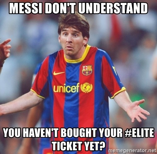 Messi 3 - Messi don't understand You haven't bought your #Elite ticket yet?