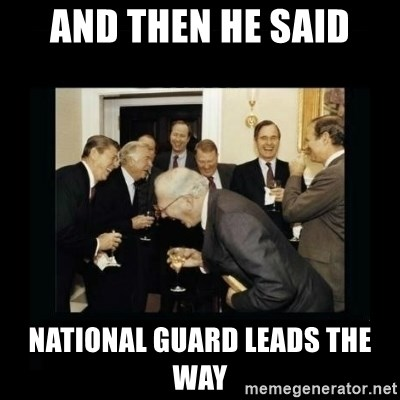 Rich Men Laughing - And then he said National Guard Leads the Way