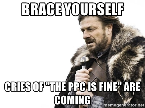 """Winter is Coming - Brace yourself Cries of """"The PPC is fine"""" are coming"""