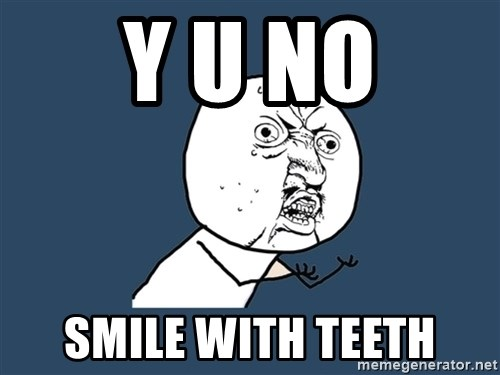 Y U No - y u no smile with teeth