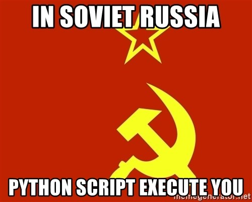 In Soviet Russia - In soviet russia Python script execute you
