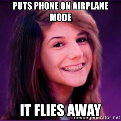 Bad Luck Brianne1 - puts phone on airplane mode it flies away