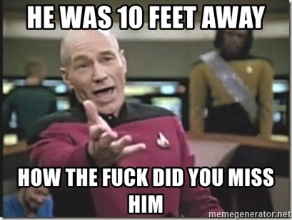 star trek wtf - He was 10 feet away  How the fuck did you miss him