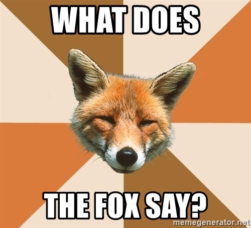Condescending Fox - what does the fox say?