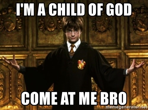 im a child of god come at me bro i'm a child of god come at me bro harry potter come at me bro,Child Of God Meme