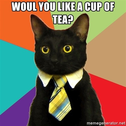 Business Cat - Woul you like a cup of tea?