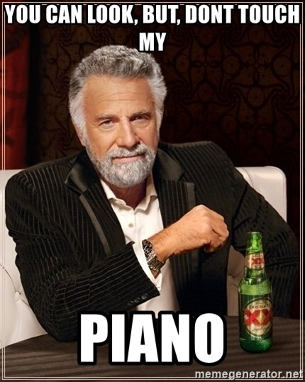 Dos Equis Guy gives advice - You can look, bUT, DONT TOUCH MY PIANO