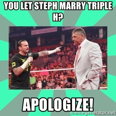 CM Punk Apologize! - You let Steph marry Triple H? Apologize!