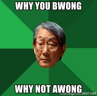 High Expectations Asian Father - Why you bwong why not awong